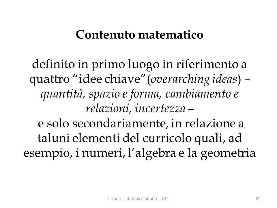 """Contenuto matematico definito in primo luogo in riferimento a quattro """"idee chiave""""( overarching ideas ) – quantità, spazio e forma, cambiamento e rel"""