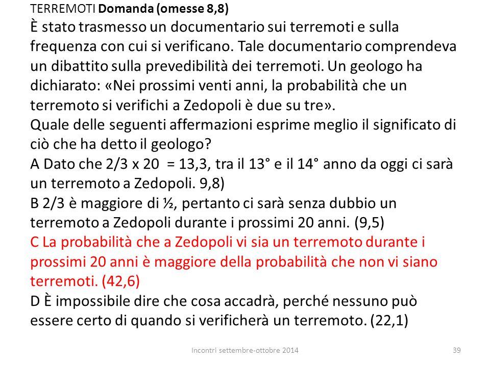 TERREMOTI Domanda (omesse 8,8) È stato trasmesso un documentario sui terremoti e sulla frequenza con cui si verificano. Tale documentario comprendeva