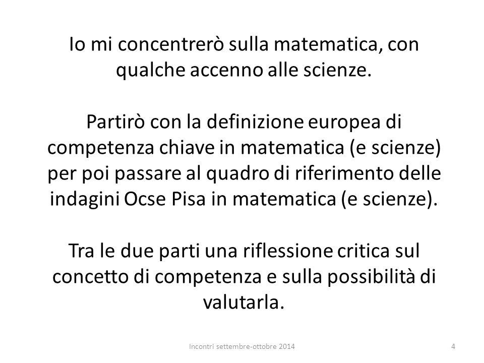 Io mi concentrerò sulla matematica, con qualche accenno alle scienze. Partirò con la definizione europea di competenza chiave in matematica (e scienze
