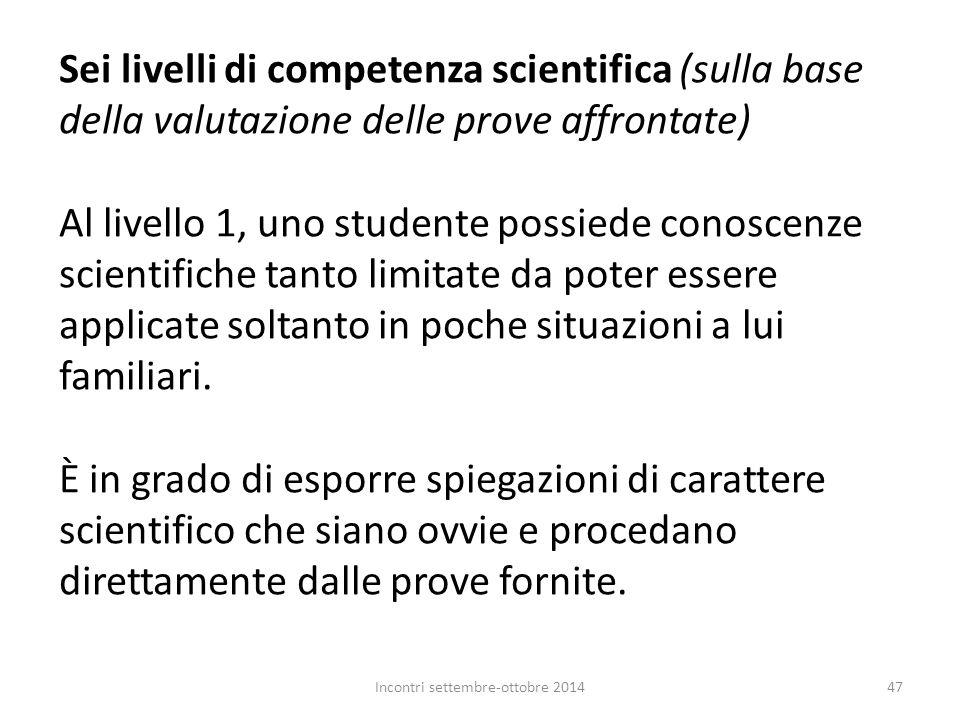 Sei livelli di competenza scientifica (sulla base della valutazione delle prove affrontate) Al livello 1, uno studente possiede conoscenze scientifich