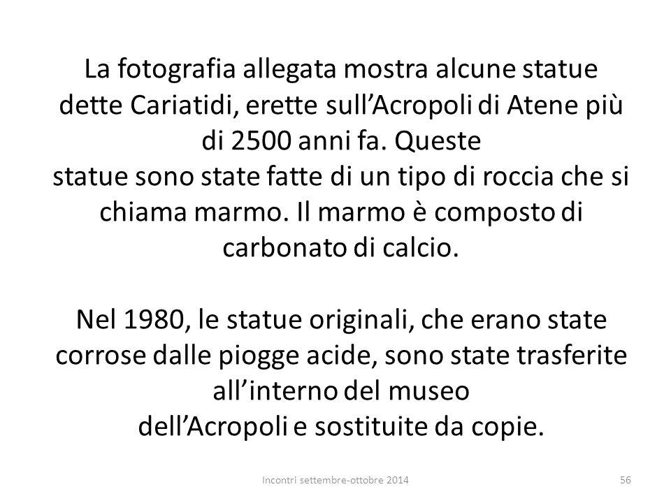 La fotografia allegata mostra alcune statue dette Cariatidi, erette sull'Acropoli di Atene più di 2500 anni fa. Queste statue sono state fatte di un t