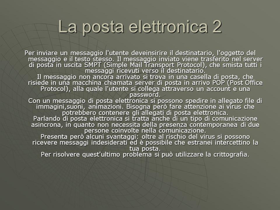La posta elettronica 2 Per inviare un messaggio l utente deveinsirire il destinatario, l oggetto del messaggio e il testo stesso.