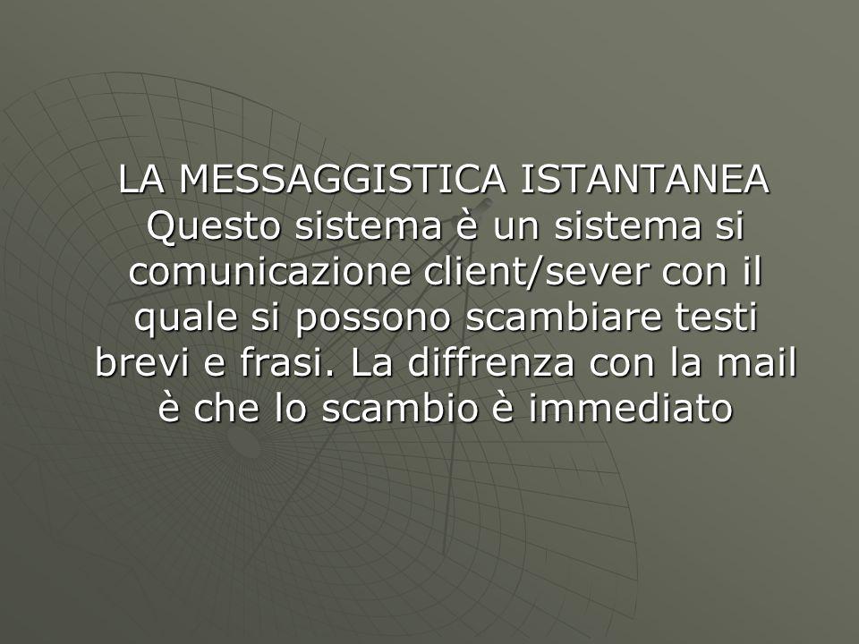 LA MESSAGGISTICA ISTANTANEA Questo sistema è un sistema si comunicazione client/sever con il quale si possono scambiare testi brevi e frasi.