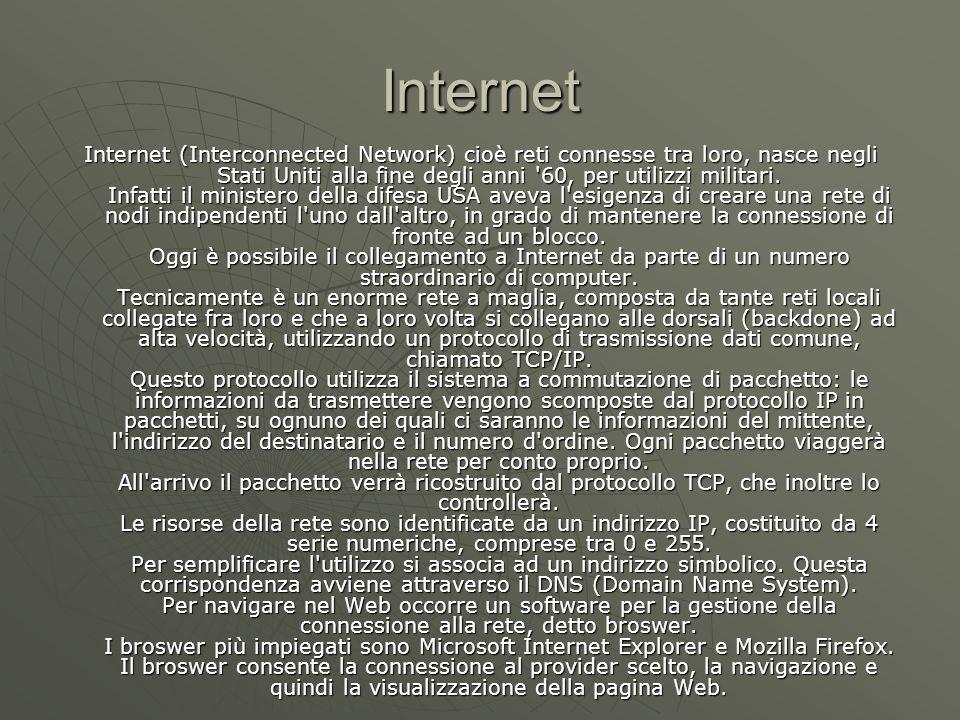 Internet Internet (Interconnected Network) cioè reti connesse tra loro, nasce negli Stati Uniti alla fine degli anni 60, per utilizzi militari.