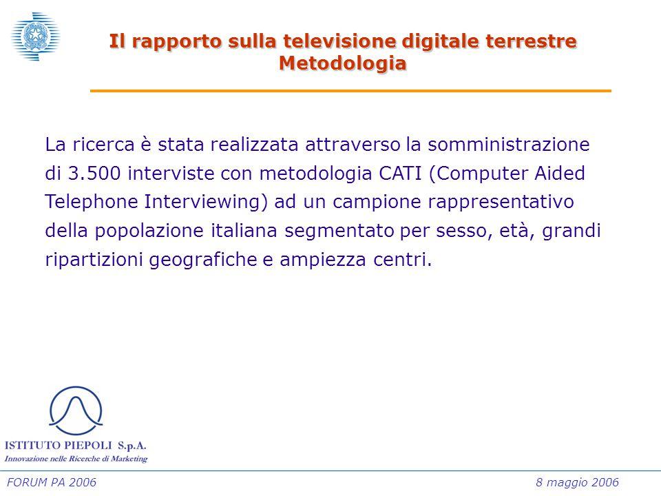 FORUM PA 20068 maggio 2006 Il rapporto sulla televisione digitale terrestre Metodologia La ricerca è stata realizzata attraverso la somministrazione d