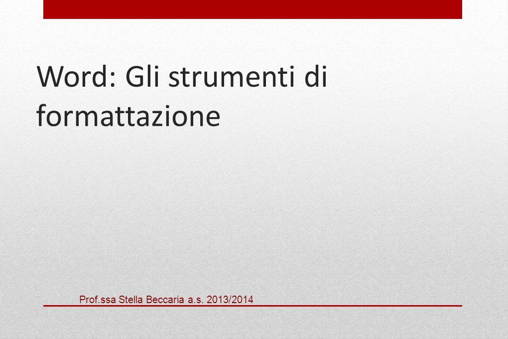 Word: Gli strumenti di formattazione Prof.ssa Stella Beccaria a.s. 2013/2014