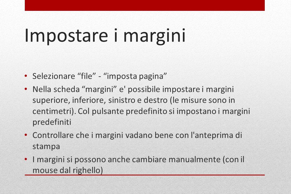 """Impostare i margini Selezionare """"file"""" - """"imposta pagina"""" Nella scheda """"margini"""" e' possibile impostare i margini superiore, inferiore, sinistro e des"""