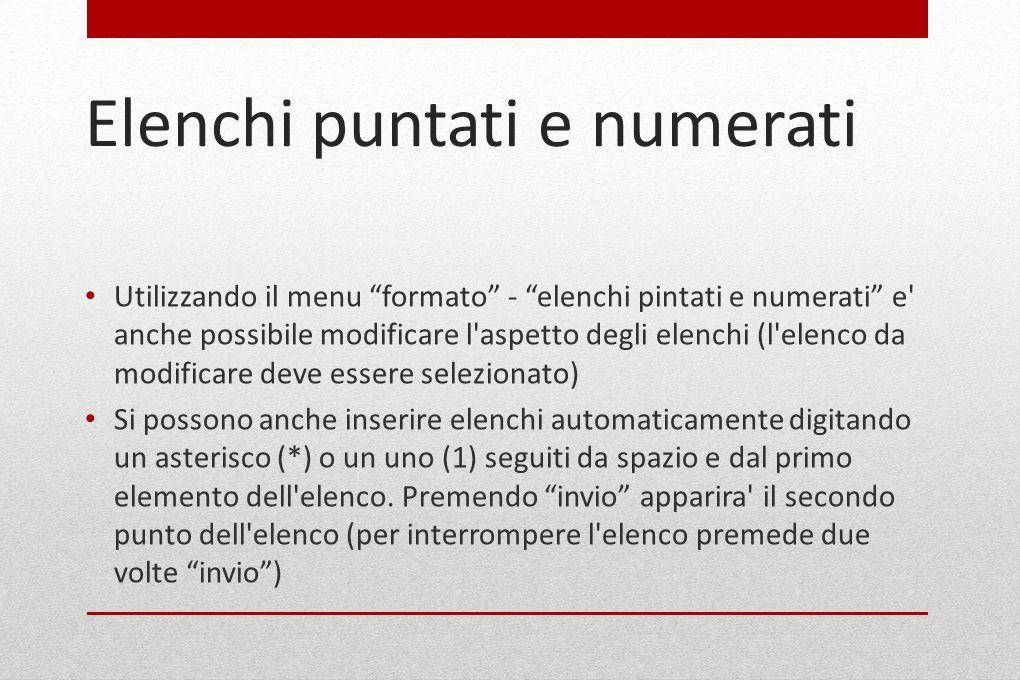 """Elenchi puntati e numerati Utilizzando il menu """"formato"""" - """"elenchi pintati e numerati"""" e' anche possibile modificare l'aspetto degli elenchi (l'elenc"""