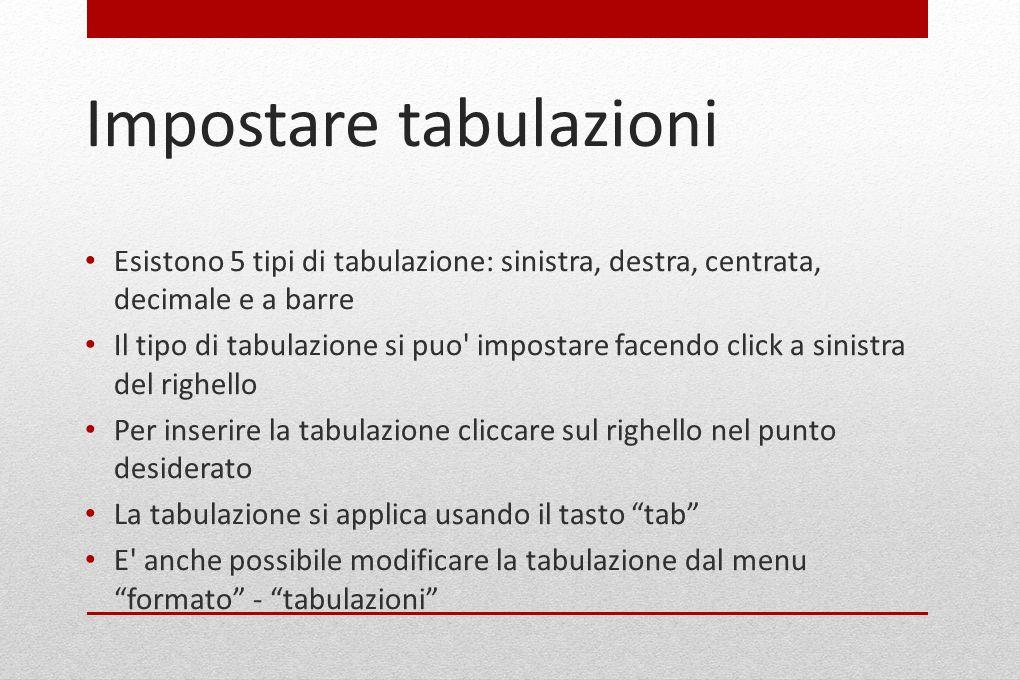 Impostare tabulazioni Esistono 5 tipi di tabulazione: sinistra, destra, centrata, decimale e a barre Il tipo di tabulazione si puo' impostare facendo