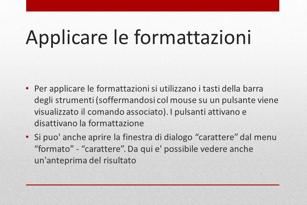 Applicare le formattazioni Per applicare le formattazioni si utilizzano i tasti della barra degli strumenti (soffermandosi col mouse su un pulsante vi