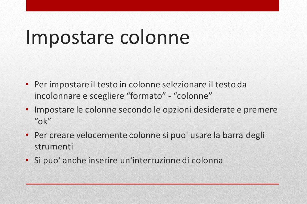"""Impostare colonne Per impostare il testo in colonne selezionare il testo da incolonnare e scegliere """"formato"""" - """"colonne"""" Impostare le colonne secondo"""