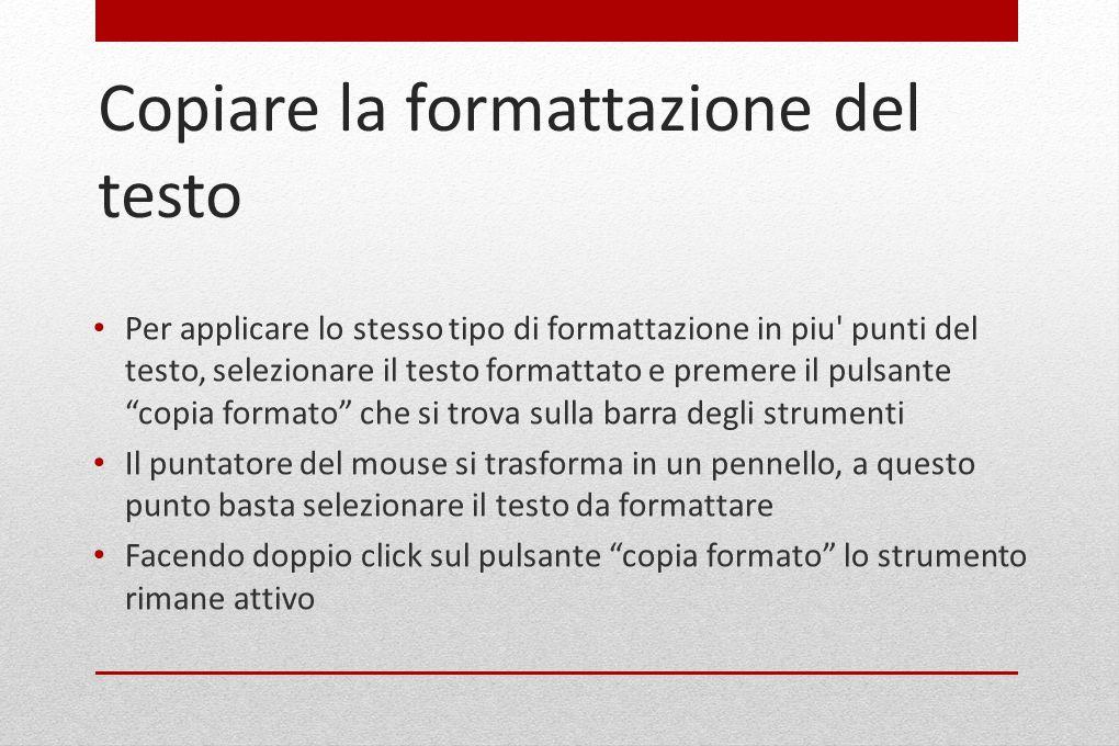 Gli stili Uno stile e un insieme di caratteristiche di formattazione a cui viene assegnato un nome Per creare uno stile: Formattare il testo come si desidera Cliccare in un punto del testo appena formattato All interno del campo stile inserire un nome (attenzione a non usare quelli predefiniti) Premere invio
