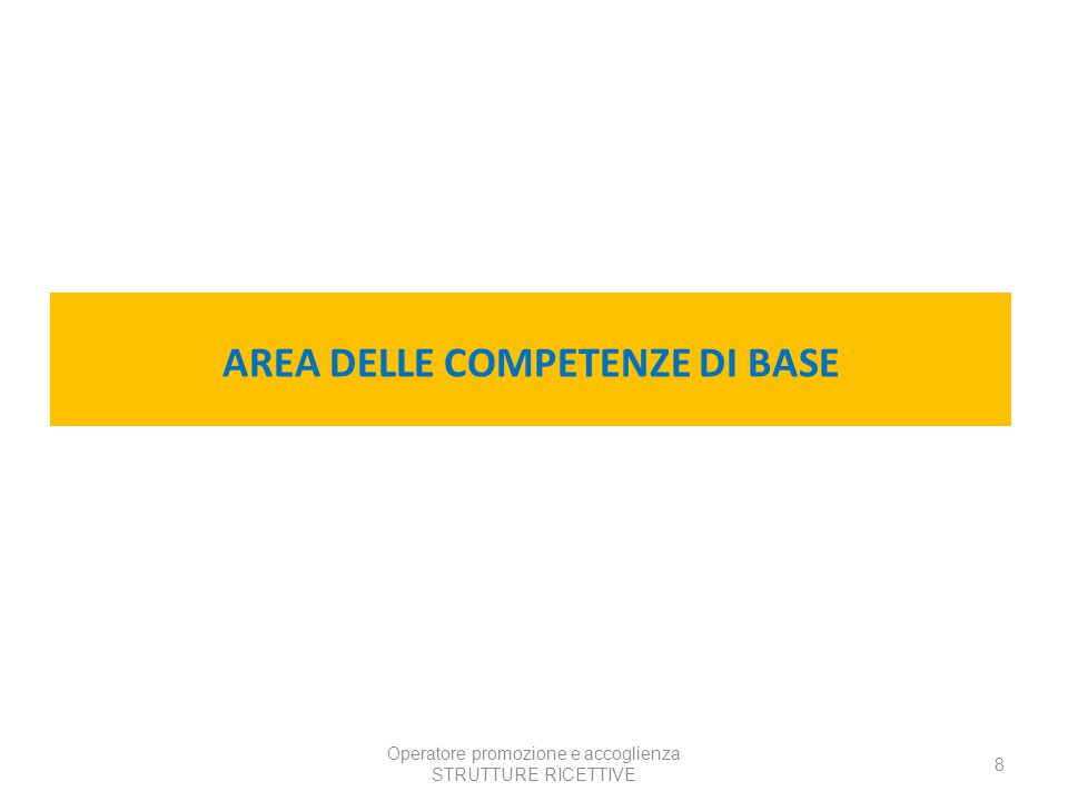 Operatore promozione e accoglienza STRUTTURE RICETTIVE 8 AREA DELLE COMPETENZE DI BASE