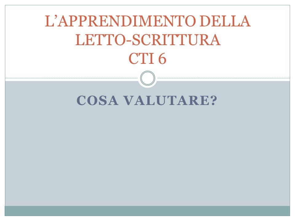 COSA VALUTARE? L'APPRENDIMENTO DELLA LETTO-SCRITTURA CTI 6