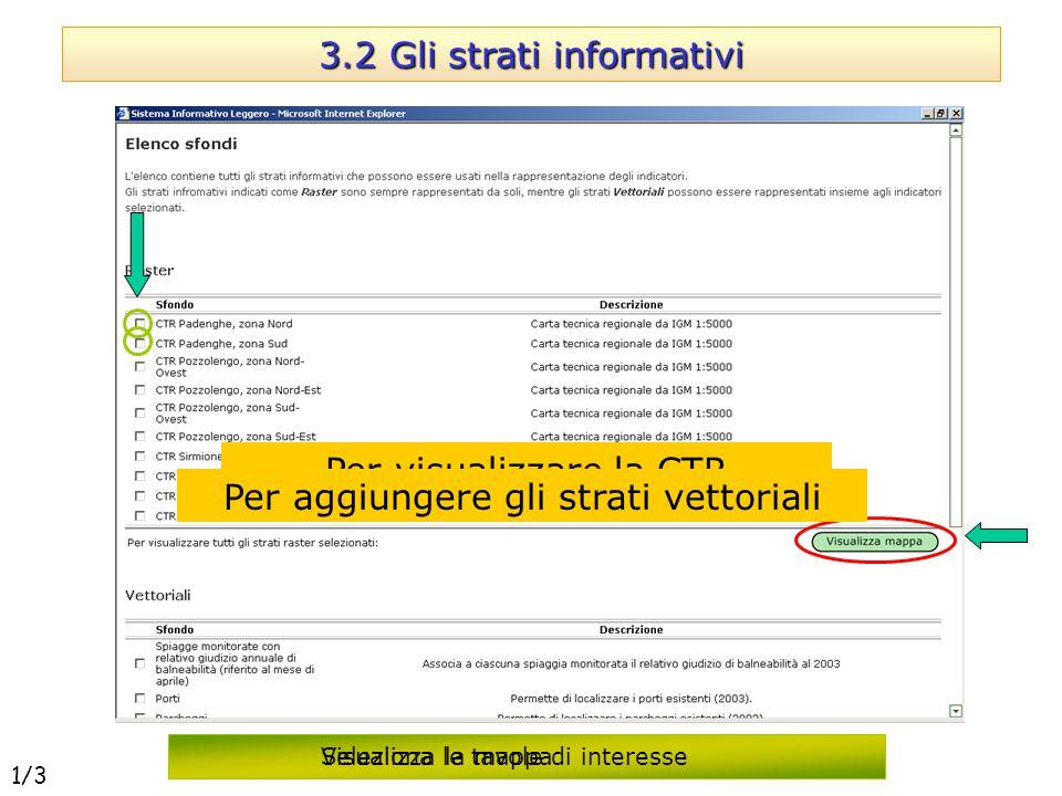 3.2 Gli strati informativi Per visualizzare la CTR Seleziona le tavole di interesse Visualizza la mappa Per aggiungere gli strati vettoriali 1/3