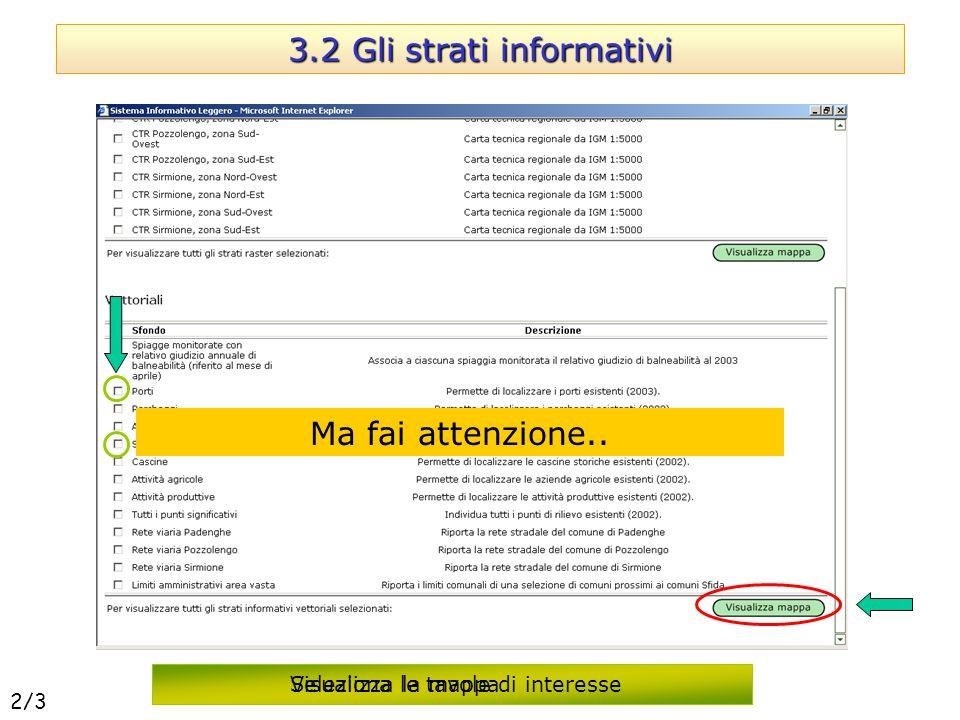 3.2 Gli strati informativi Seleziona le tavole di interesse Visualizza la mappa Ma fai attenzione.. 2/3