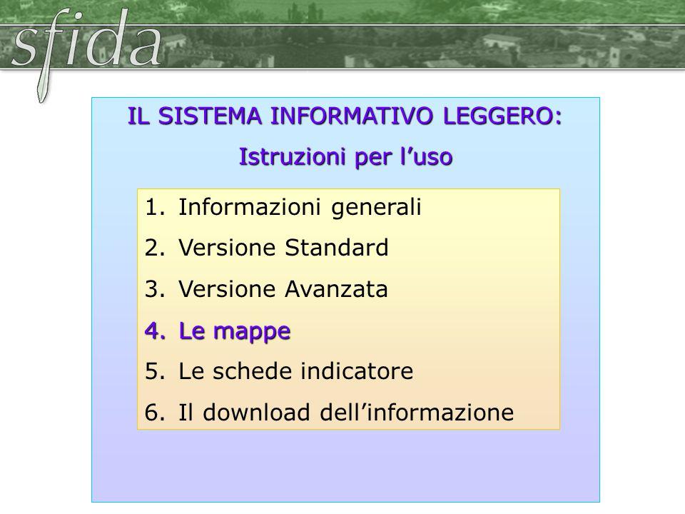 IL SISTEMA INFORMATIVO LEGGERO: Istruzioni per l'uso 1.Informazioni generali 2.Versione Standard 3.Versione Avanzata 4.Le mappe 5.Le schede indicatore