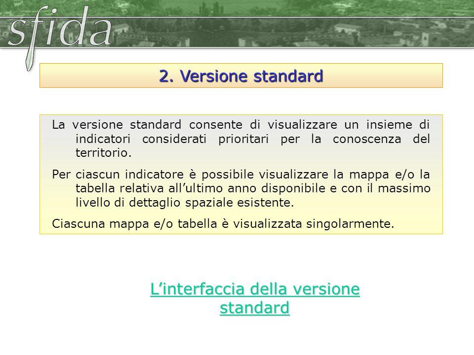 2. Versione standard La versione standard consente di visualizzare un insieme di indicatori considerati prioritari per la conoscenza del territorio. P
