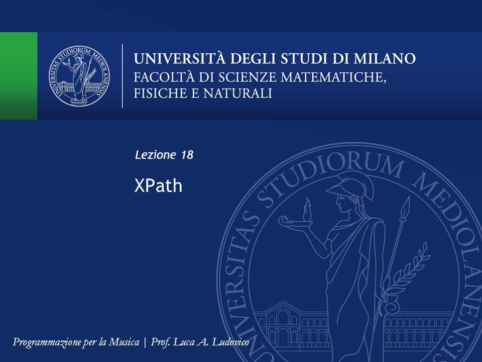 XPath Lezione 18 Programmazione per la Musica | Prof. Luca A. Ludovico