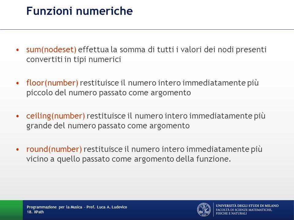 Funzioni numeriche sum(nodeset) effettua la somma di tutti i valori dei nodi presenti convertiti in tipi numerici floor(number) restituisce il numero
