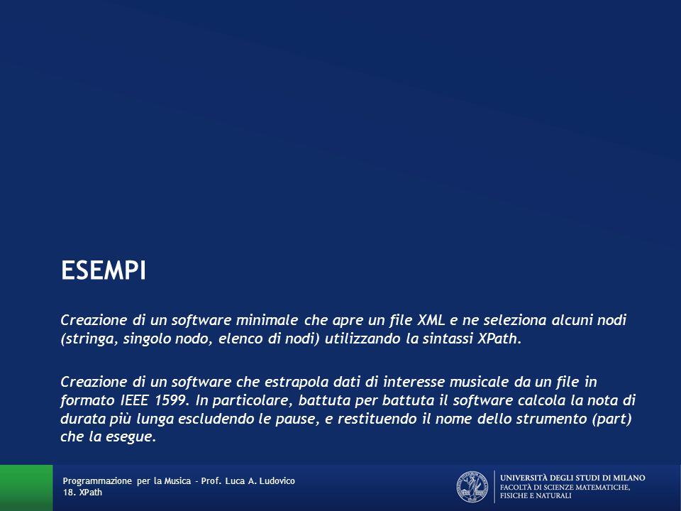 ESEMPI Creazione di un software minimale che apre un file XML e ne seleziona alcuni nodi (stringa, singolo nodo, elenco di nodi) utilizzando la sintassi XPath.