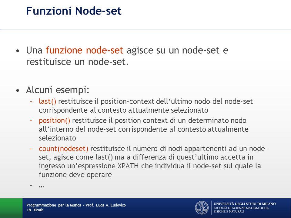 Funzioni Node-set Una funzione node-set agisce su un node-set e restituisce un node-set. Alcuni esempi: –last() restituisce il position-context dell'u