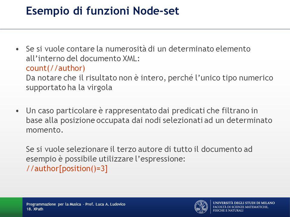 Esempio di funzioni Node-set Se si vuole contare la numerosità di un determinato elemento all'interno del documento XML: count(//author) Da notare che il risultato non è intero, perché l'unico tipo numerico supportato ha la virgola Un caso particolare è rappresentato dai predicati che filtrano in base alla posizione occupata dai nodi selezionati ad un determinato momento.