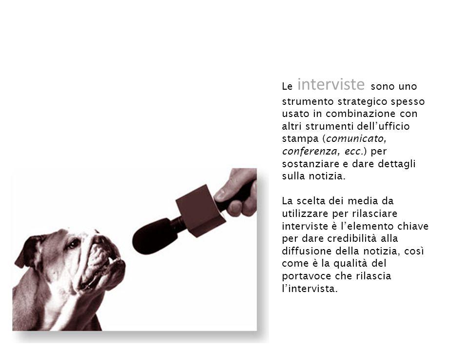 Le interviste sono uno strumento strategico spesso usato in combinazione con altri strumenti dell'ufficio stampa (comunicato, conferenza, ecc.) per sostanziare e dare dettagli sulla notizia.