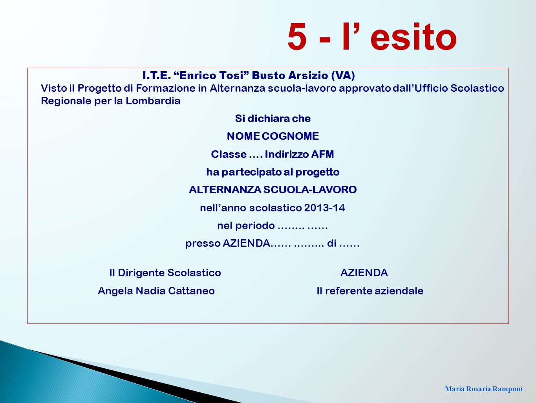 """5 - l' esito I.T.E. """"Enrico Tosi"""" Busto Arsizio (VA) Visto il Progetto di Formazione in Alternanza scuola-lavoro approvato dall'Ufficio Scolastico Reg"""