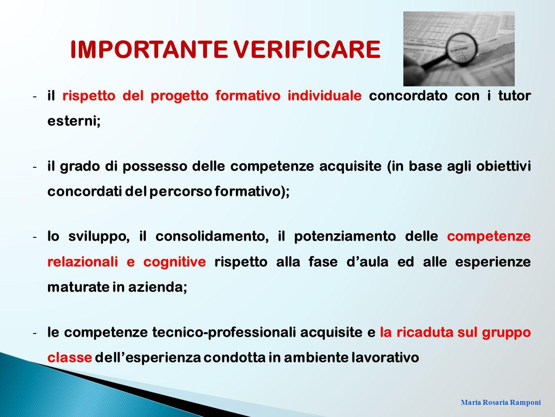Maria Rosaria Ramponi - il rispetto del progetto formativo individuale concordato con i tutor esterni; - il grado di possesso delle competenze acquisi
