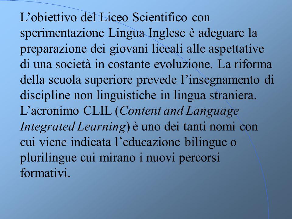 L'obiettivo del Liceo Scientifico con sperimentazione Lingua Inglese è adeguare la preparazione dei giovani liceali alle aspettative di una società in costante evoluzione.