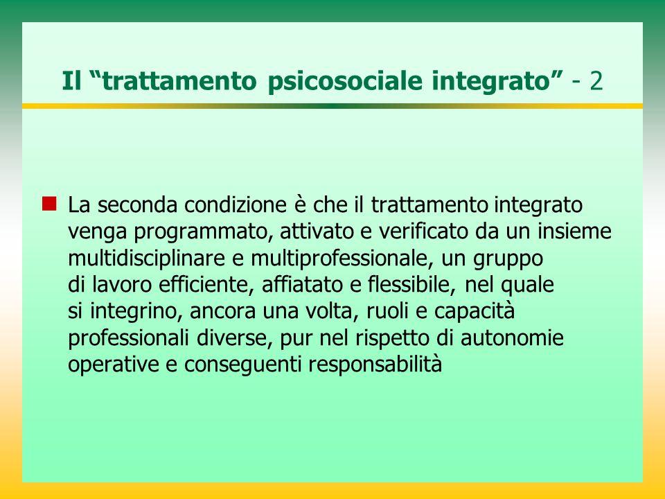 """Il """"trattamento psicosociale integrato"""" - 2 La seconda condizione è che il trattamento integrato venga programmato, attivato e verificato da un insiem"""
