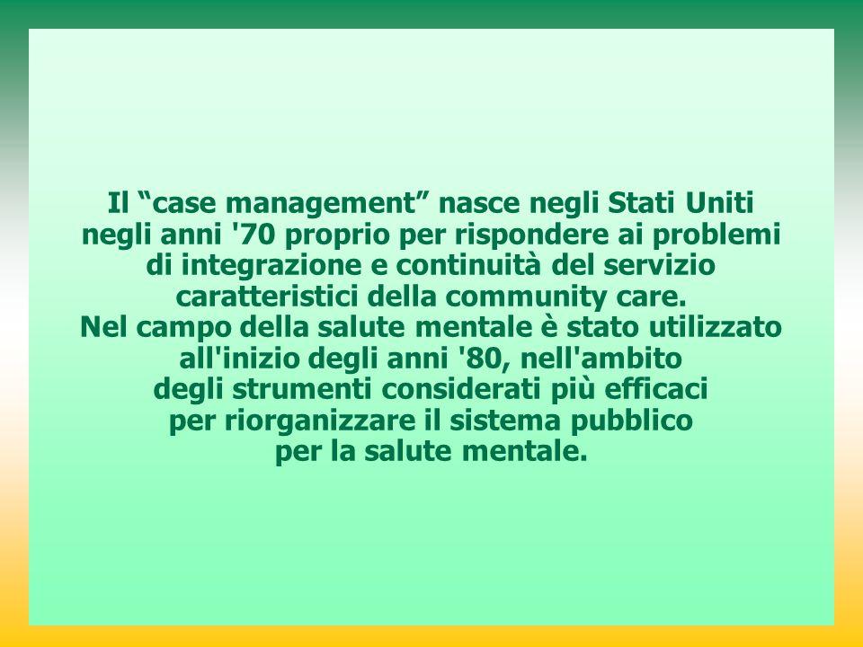 """Il """"case management"""" nasce negli Stati Uniti negli anni '70 proprio per rispondere ai problemi di integrazione e continuità del servizio caratteristic"""