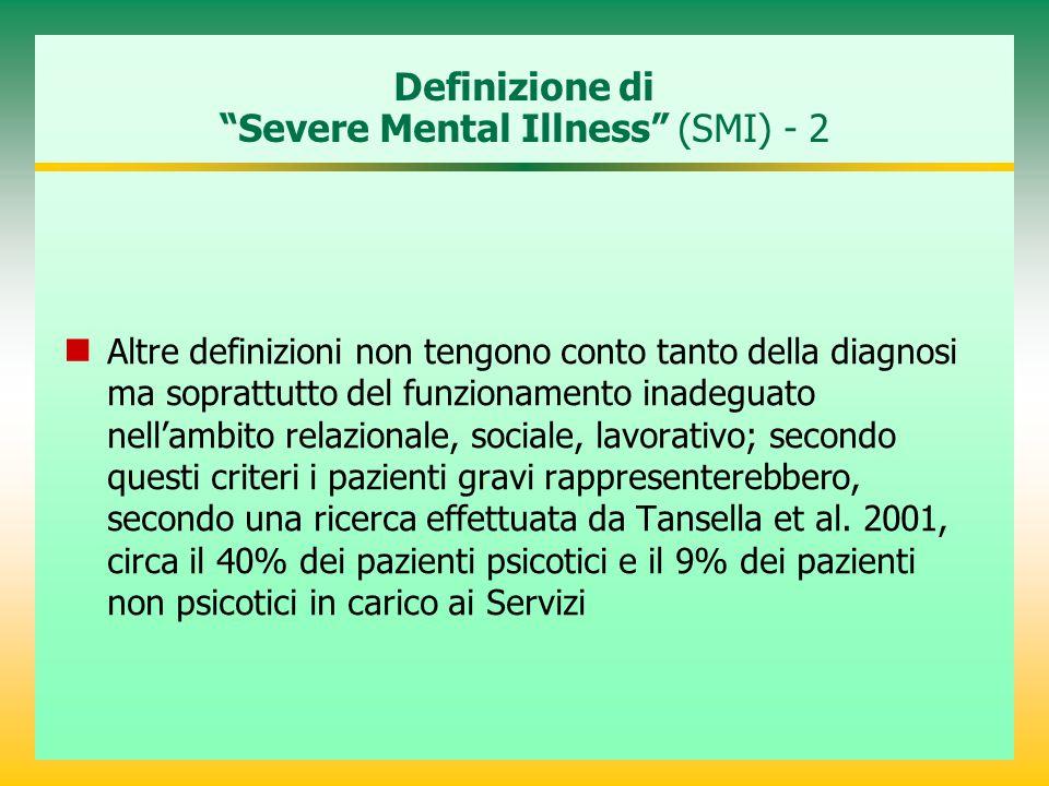 Definizione di Severe Mental Illness (SMI) - 2 Altre definizioni non tengono conto tanto della diagnosi ma soprattutto del funzionamento inadeguato nell'ambito relazionale, sociale, lavorativo; secondo questi criteri i pazienti gravi rappresenterebbero, secondo una ricerca effettuata da Tansella et al.
