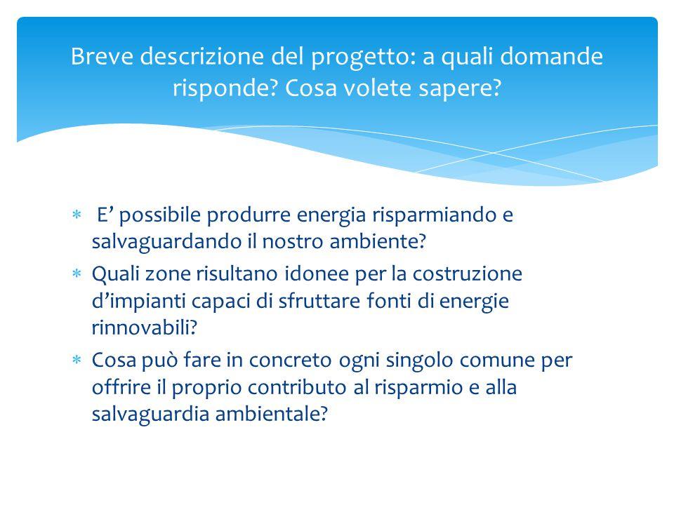  E' possibile produrre energia risparmiando e salvaguardando il nostro ambiente?  Quali zone risultano idonee per la costruzione d'impianti capaci d