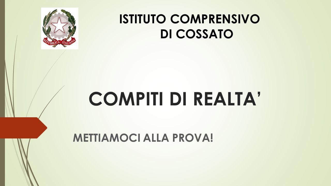 COMPITI DI REALTA' METTIAMOCI ALLA PROVA! ISTITUTO COMPRENSIVO DI COSSATO