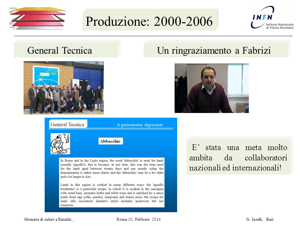 Produzione: 2000-2006 Giornata di saluto a Rinaldo, Roma 20, Febbraio 2014 G.
