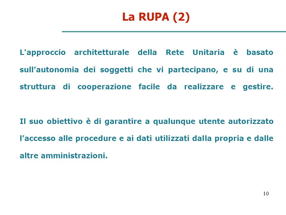10 La RUPA (2) L'approccio architetturale della Rete Unitaria è basato sull'autonomia dei soggetti che vi partecipano, e su di una struttura di cooper