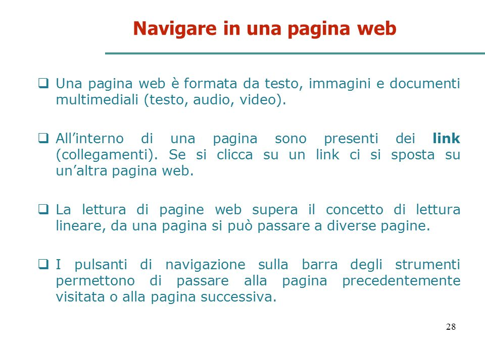 28 Navigare in una pagina web  Una pagina web è formata da testo, immagini e documenti multimediali (testo, audio, video).  All'interno di una pagin