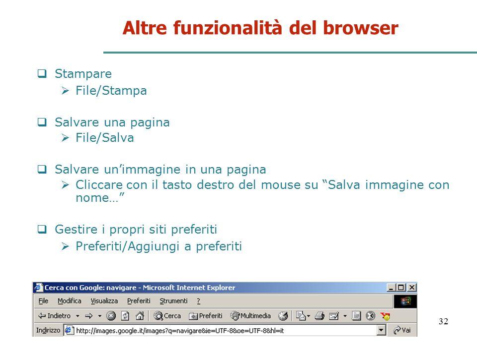 32 Altre funzionalità del browser  Stampare  File/Stampa  Salvare una pagina  File/Salva  Salvare un'immagine in una pagina  Cliccare con il tas