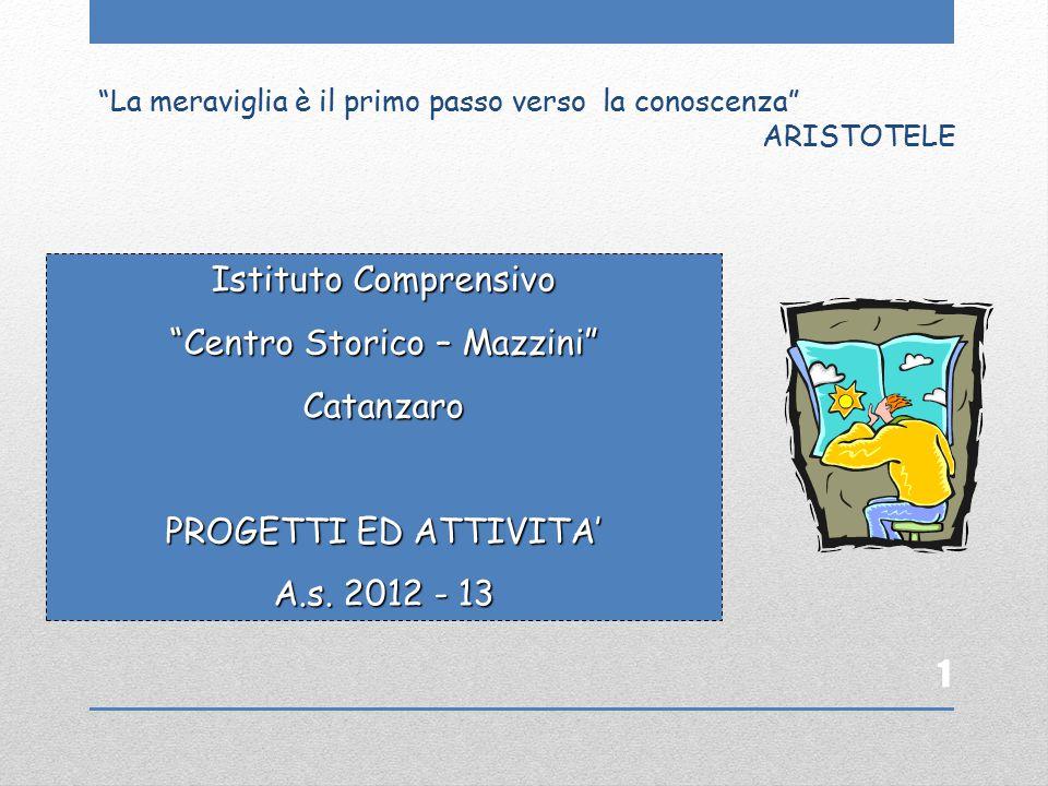 La meraviglia è il primo passo verso la conoscenza ARISTOTELE 1 Istituto Comprensivo Centro Storico – Mazzini Catanzaro PROGETTI ED ATTIVITA' A.s.