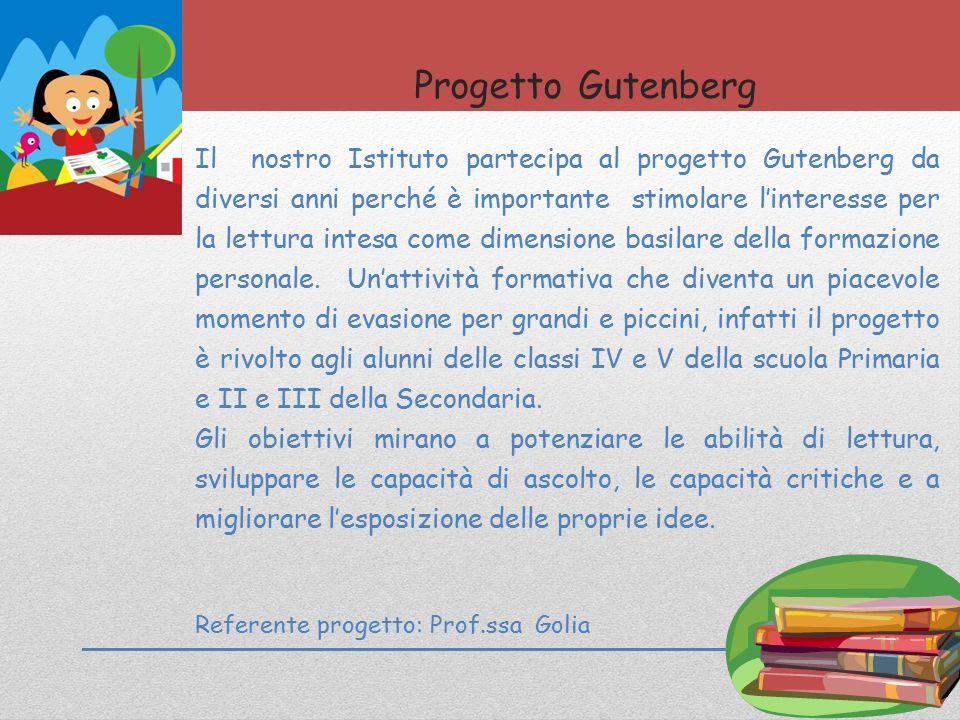 Progetto Gutenberg 11 Il nostro Istituto partecipa al progetto Gutenberg da diversi anni perché è importante stimolare l'interesse per la lettura intesa come dimensione basilare della formazione personale.