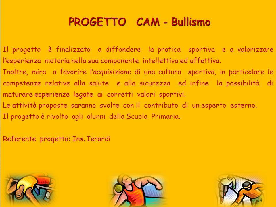 PROGETTO CAM - Bullismo Il progetto è finalizzato a diffondere la pratica sportiva e a valorizzare l'esperienza motoria nella sua componente intellettiva ed affettiva.