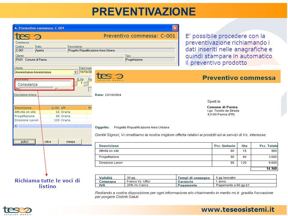 www.teseosistemi.it PREVENTIVAZIONE E' possibile procedere con la preventivazione richiamando i dati inseriti nelle anagrafiche e quindi stampare in a