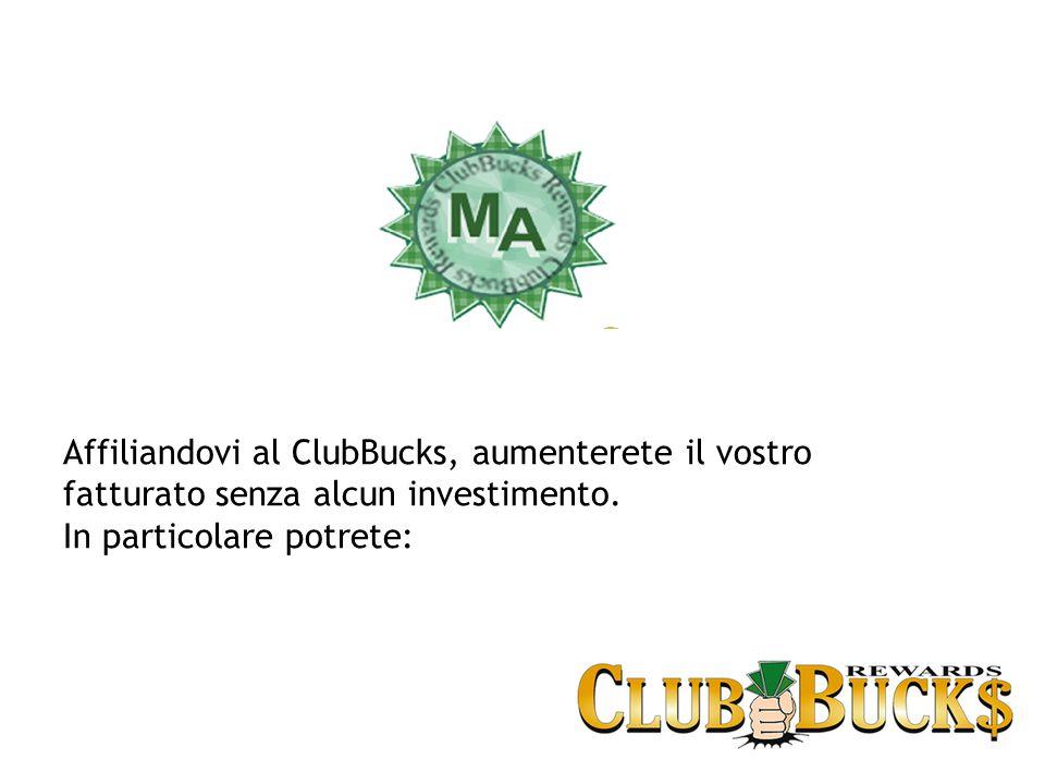Affiliandovi al ClubBucks, aumenterete il vostro fatturato senza alcun investimento.