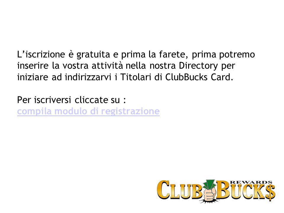 L'iscrizione è gratuita e prima la farete, prima potremo inserire la vostra attività nella nostra Directory per iniziare ad indirizzarvi i Titolari di ClubBucks Card.