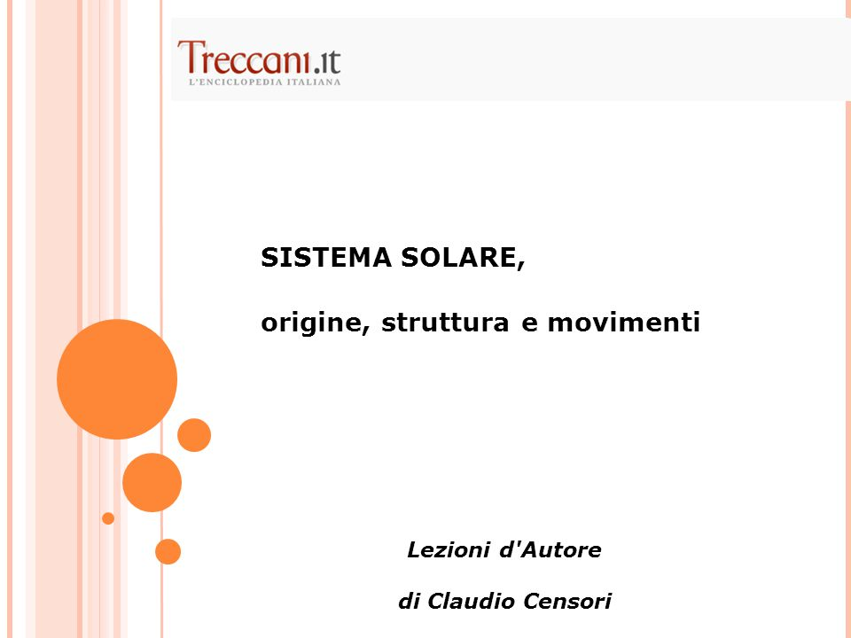 SISTEMA SOLARE, origine, struttura e movimenti Lezioni d Autore di Claudio Censori
