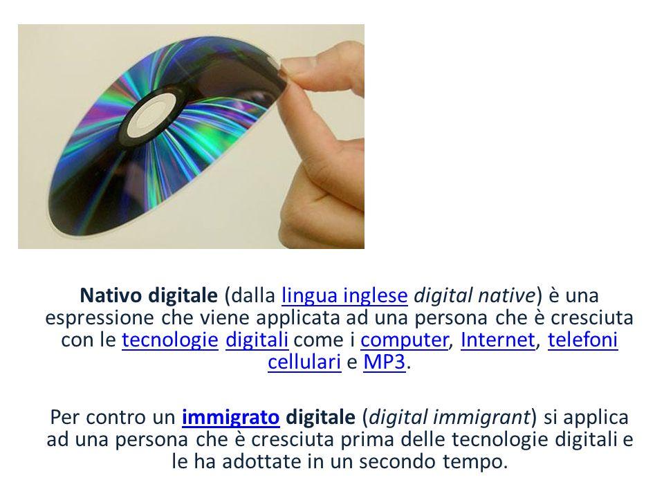 Nativo digitale (dalla lingua inglese digital native) è una espressione che viene applicata ad una persona che è cresciuta con le tecnologie digitali