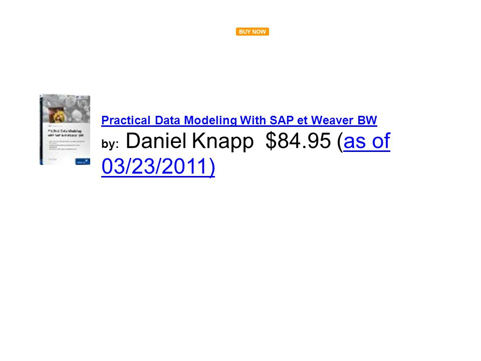 Practical Data Modeling With SAP et Weaver BW by: Daniel Knapp $84.95 (as of 03/23/2011)as of 03/23/2011)