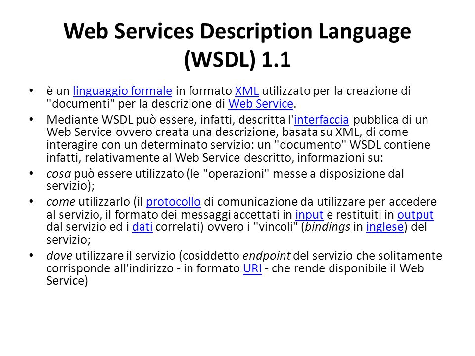 Web Services Description Language (WSDL) 1.1 è un linguaggio formale in formato XML utilizzato per la creazione di